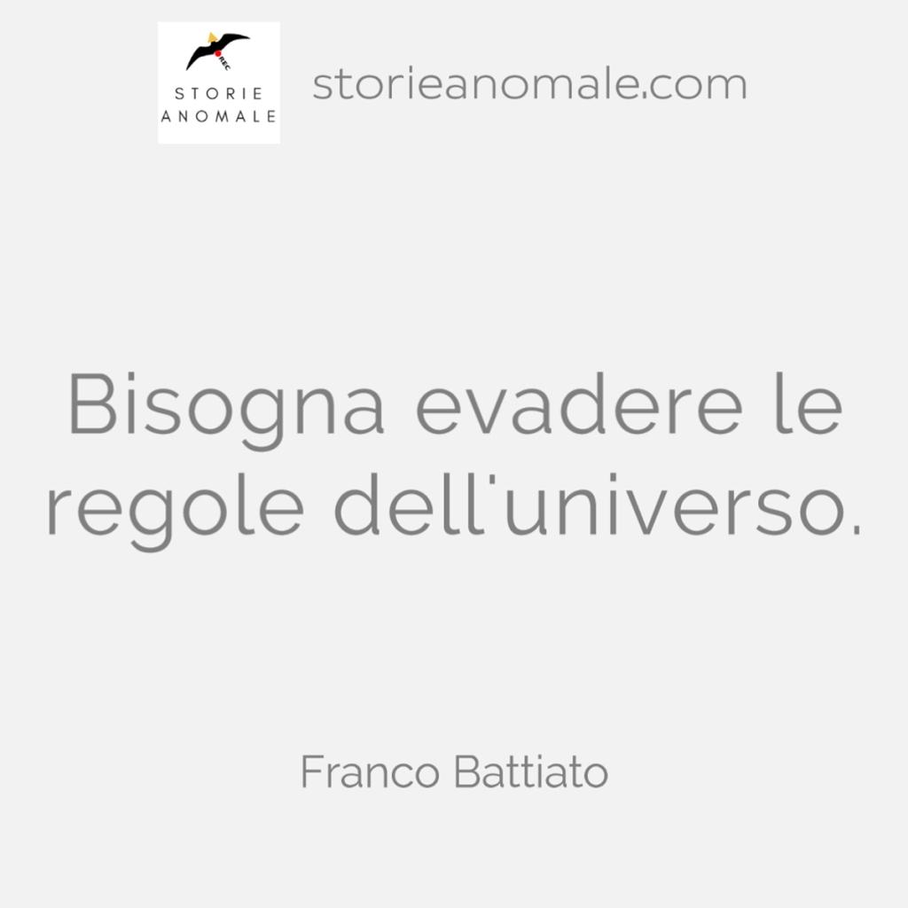 Bisogna evadere le regole dell'universo - Franco Battiato
