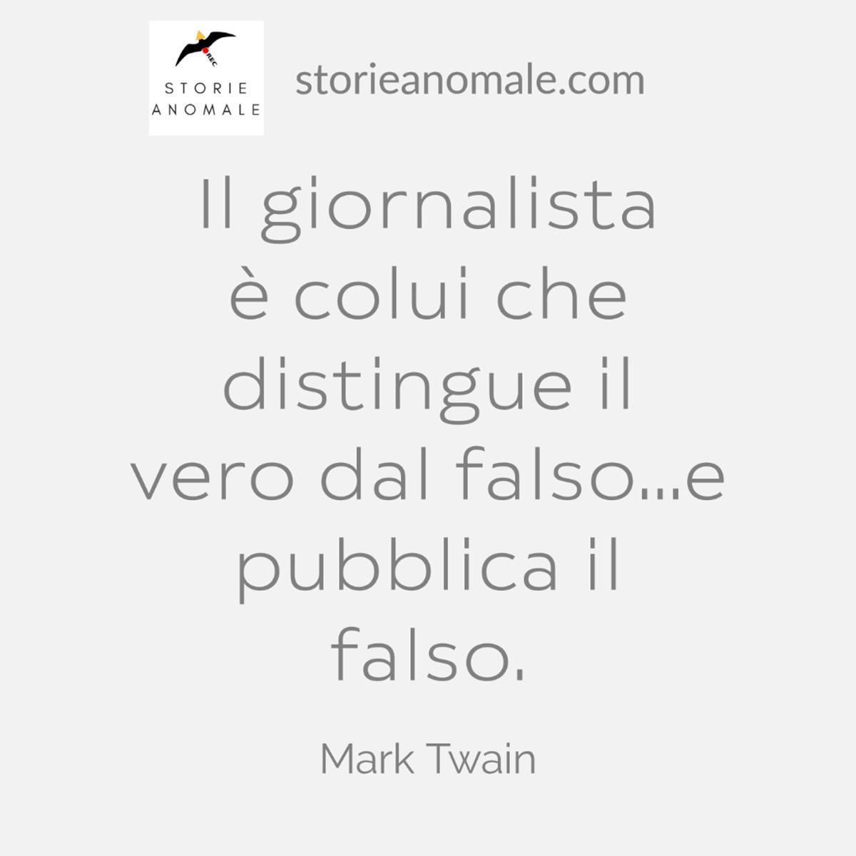 Il giornalista è colui che distingue il vero dal falso...e pubblica il falso. - Mark Twain